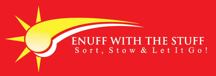 Enuff with the Stuff – Sort Stow and Let It Go!